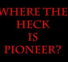 Where The Heck Is Pioneer by empd47