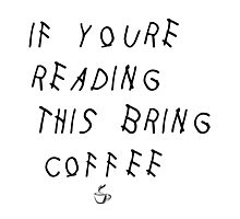 If Youre Reading This Bring Coffee Drake Photographic Print