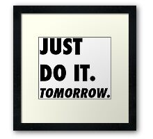 Just Do It. Tomorrow Framed Print