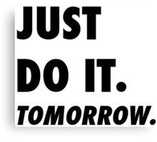 Just Do It. Tomorrow Canvas Print