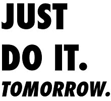 Just Do It. Tomorrow Photographic Print