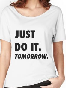Just Do It. Tomorrow Women's Relaxed Fit T-Shirt