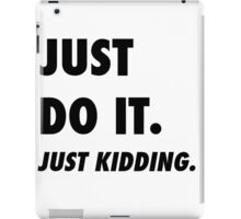 Just Do It. Just Kidding.  iPad Case/Skin