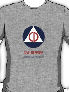 Civil Defense - Alert today, alive tomorrow! T-Shirt