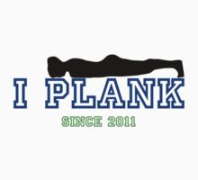 I PLANK SINCE 2011 by VamireBlood