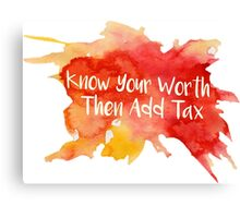 Know Your Worth, Then Add Tax Canvas Print