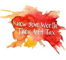 Know Your Worth, Then Add Tax Photographic Print