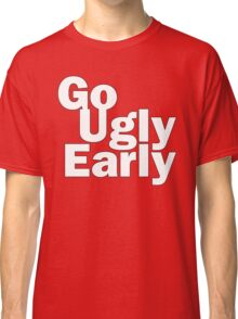 Go Ugly Early Classic T-Shirt
