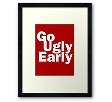 Go Ugly Early Framed Print