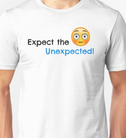 Expect the unexpected! Unisex T-Shirt