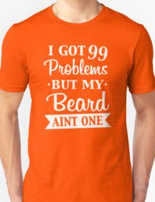 I GOT 99 PROBLEMS BUT MY BEARD AINT ONE w Unisex T-Shirt