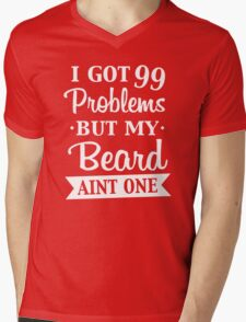 I GOT 99 PROBLEMS BUT MY BEARD AINT ONE w Mens V-Neck T-Shirt