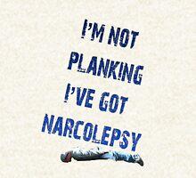 I'm not planking, I've got Narcolepsy Hoodie