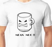 Duh Mean Mug! Unisex T-Shirt