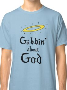 Gabbin' About God Classic T-Shirt