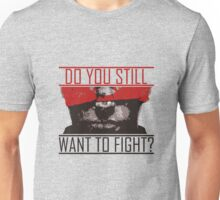 Do You Still Wanna Fight? Unisex T-Shirt