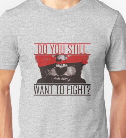 Do You Still Wanna Fight? Unisex T-Shirt