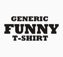 funny t-shirt generic by lerhone webb