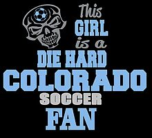 This Girl Is A Die Hard Colorado Soccor Fan by birthdaytees