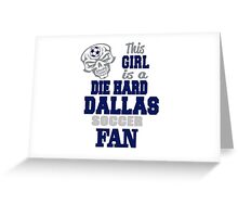This Girl Is A Die Hard Dallas Soccor Fan Greeting Card