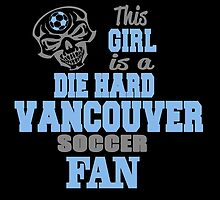 This Girl Is A Die Hard Vancouver Soccor Fan by birthdaytees