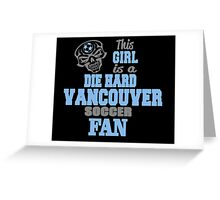 This Girl Is A Die Hard Vancouver Soccor Fan Greeting Card