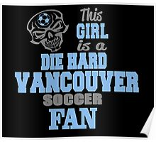 This Girl Is A Die Hard Vancouver Soccor Fan Poster