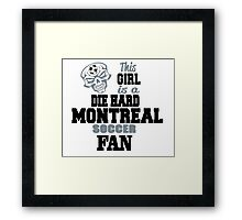 This Girl Is A Die Hard Montreal Soccor Fan Framed Print