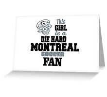This Girl Is A Die Hard Montreal Soccor Fan Greeting Card