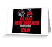 This Girl Is A Die Hard New England Soccor Fan Greeting Card