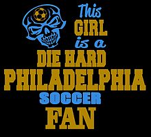 This Girl Is A Die Hard Philadelphia Soccor Fan by birthdaytees