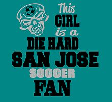 This Girl Is A Die Hard San Jose Soccor Fan by birthdaytees