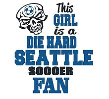This Girl Is A Die Hard Seattle Soccor Fan by birthdaytees