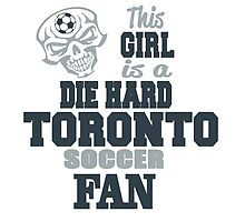 This Girl Is A Die Hard Toronto Soccor Fan by birthdaytees