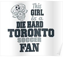 This Girl Is A Die Hard Toronto Soccor Fan Poster