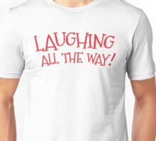 Laughing all the way funny Christmas design Unisex T-Shirt