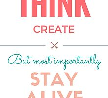 Think, Create and Stay Alive by punkdun