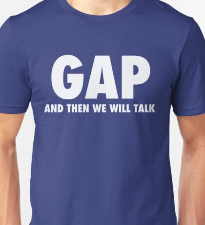 """GAP """"And Then We Will Talk"""" Unisex T-Shirt"""
