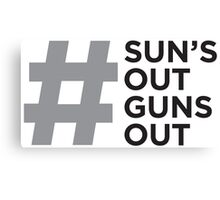 #Sun's Out, Guns Out Canvas Print