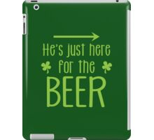 He's just here for the beer! with arrow right iPad Case/Skin