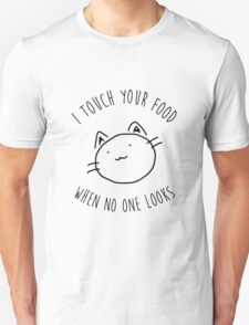 I touch your food... Unisex T-Shirt