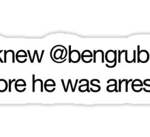 I knew @BenGrubb before he was arrested Sticker