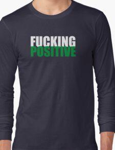 FUCKING POSITIVE Long Sleeve T-Shirt