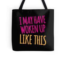 I may have woken up like this Tote Bag