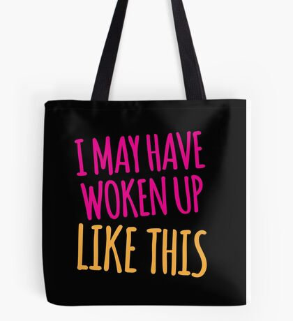I may have woken up like this Tote Bag