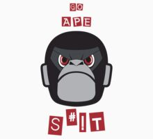 GO APE SHIZ ON 'EM! by Create or Die Designs