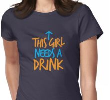 This girl needs a drink! Womens Fitted T-Shirt
