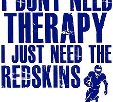 I Don't Need Therapy I Just Need The Redskins T Shirt and Hoodie by zandosfactry