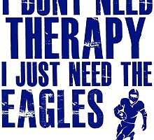 I Don't Need Therapy I Just Need The Eagles T Shirt and Hoodie by zandosfactry