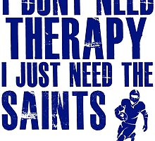 I Don't Need Therapy I Just Need The Saints T Shirt and Hoodie by zandosfactry